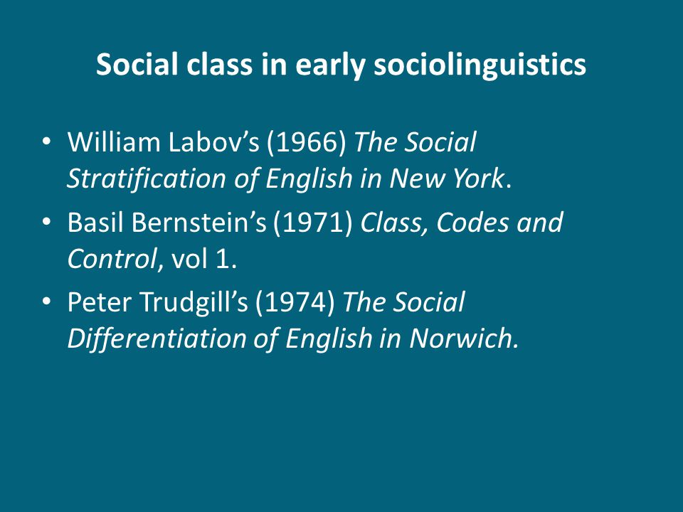 Social class in early sociolinguistics William Labovs (1966) The Social Stratification of English in New York.