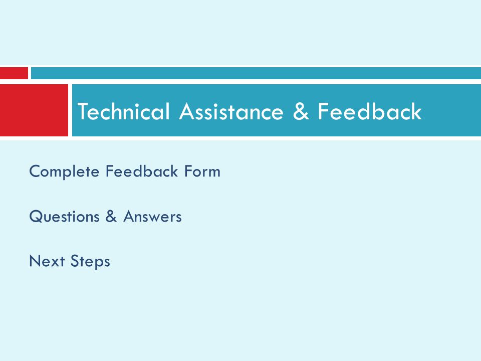 Technical Assistance & Feedback Complete Feedback Form Questions & Answers Next Steps