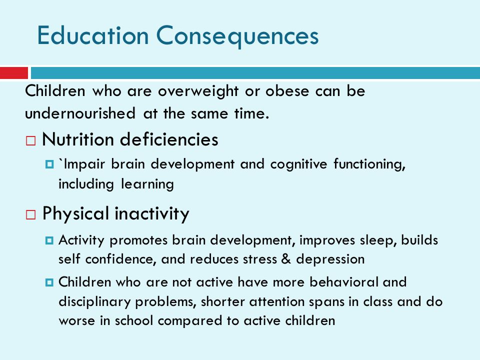 Education Consequences Children who are overweight or obese can be undernourished at the same time.