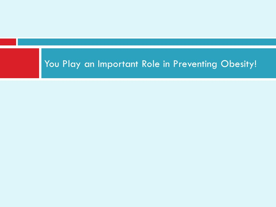 You Play an Important Role in Preventing Obesity!