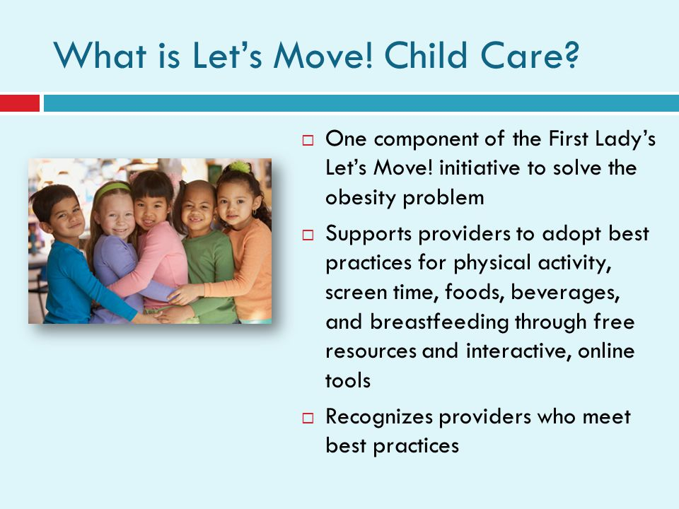 What is Lets Move. Child Care. One component of the First Ladys Lets Move.