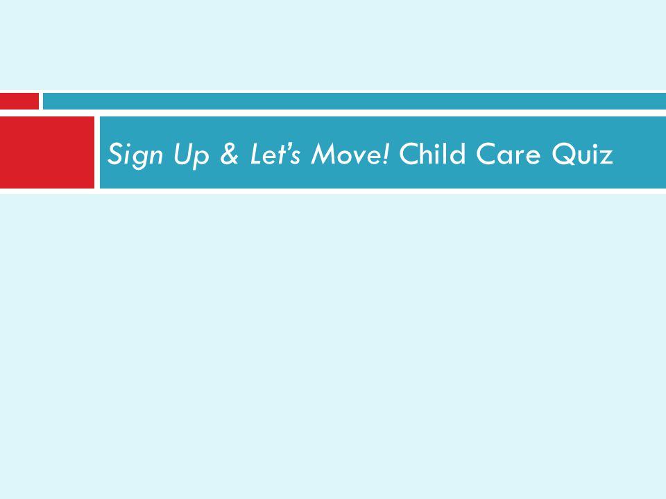 Sign Up & Lets Move! Child Care Quiz