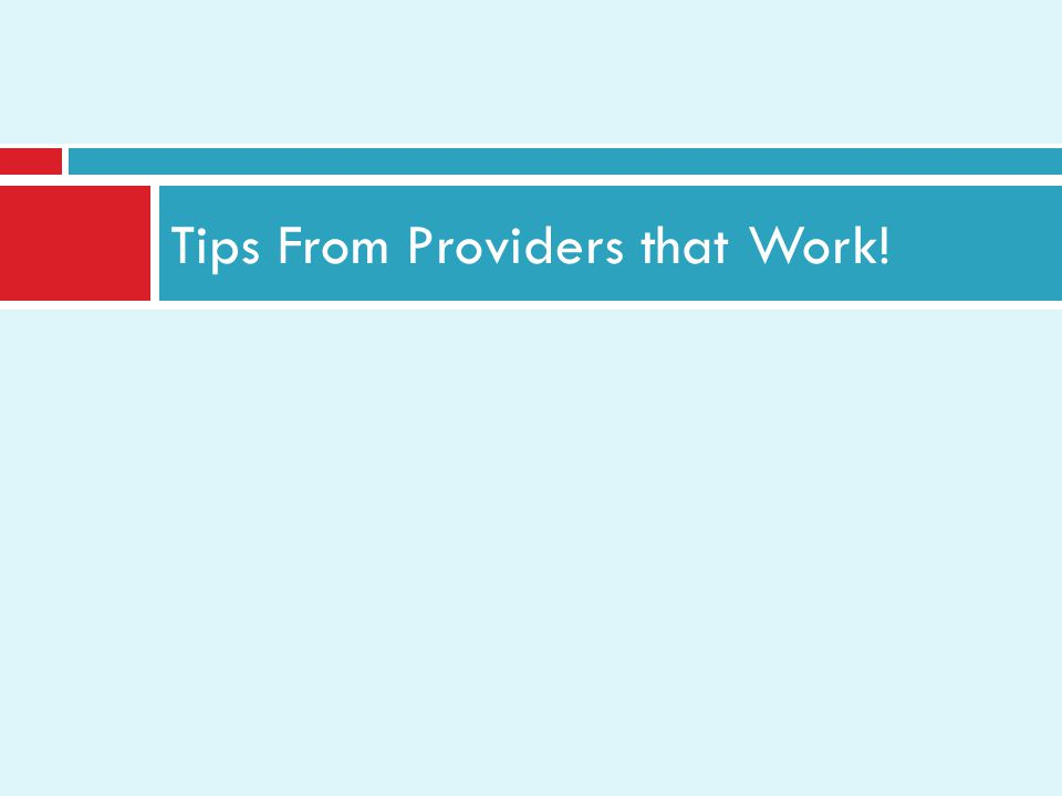 Tips From Providers that Work!