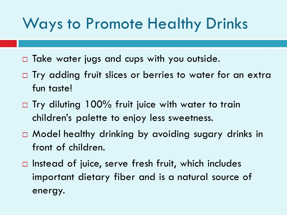 Ways to Promote Healthy Drinks Take water jugs and cups with you outside.