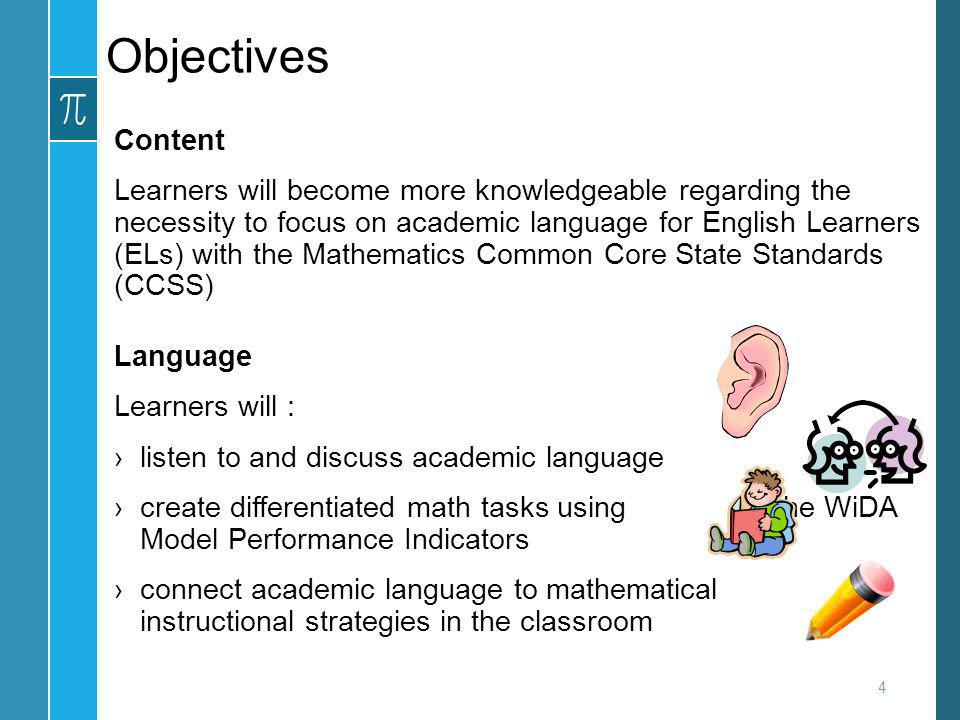 Objectives Content Learners will become more knowledgeable regarding the necessity to focus on academic language for English Learners (ELs) with the M