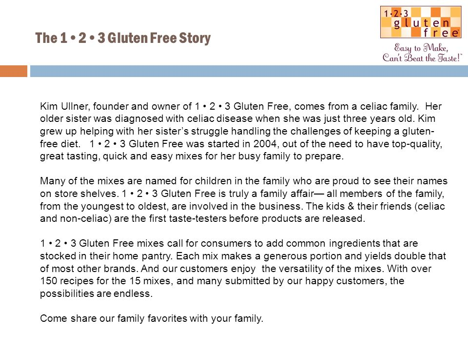 The 123 Gluten Free Story Kim Ullner, founder and owner of 1 2 3 Gluten Free, comes from a celiac family.