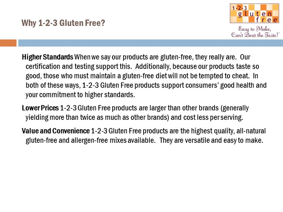 Why 1-2-3 Gluten Free. Higher Standards When we say our products are gluten-free, they really are.