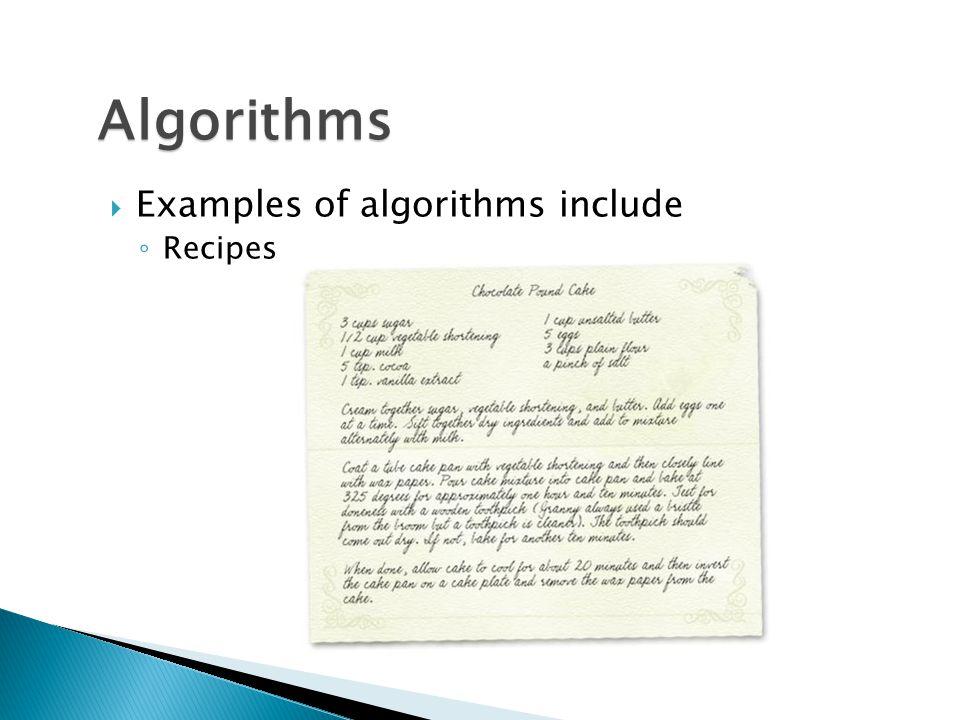 Algorithms Examples of algorithms include Recipes