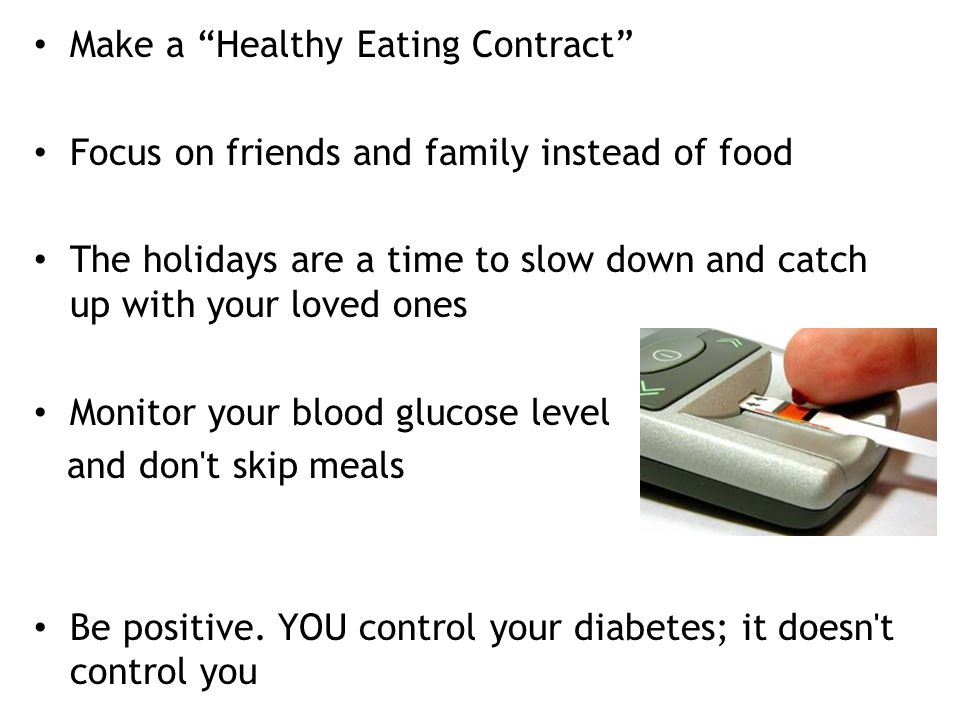 Make a Healthy Eating Contract Focus on friends and family instead of food The holidays are a time to slow down and catch up with your loved ones Moni