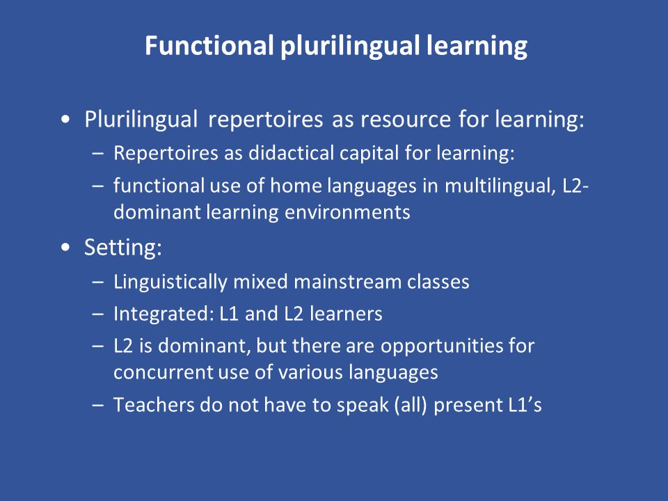Functional plurilingual learning Plurilingual repertoires as resource for learning: –Repertoires as didactical capital for learning: –functional use o