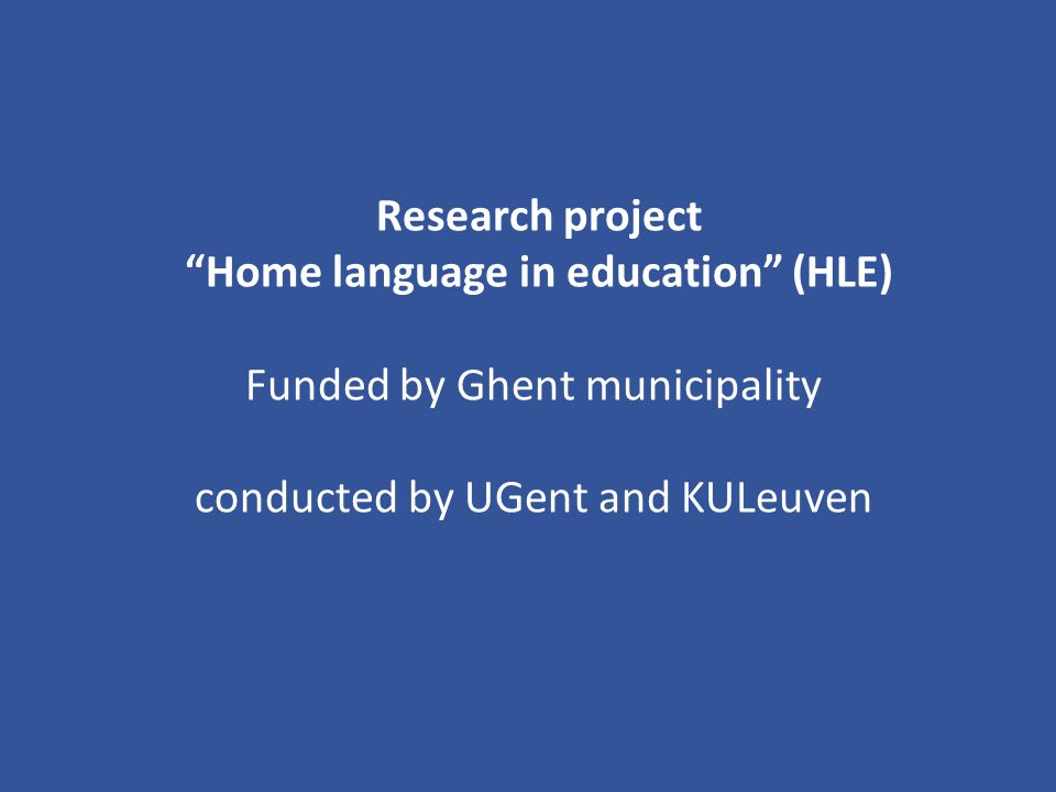 Research project Home language in education (HLE) Funded by Ghent municipality conducted by UGent and KULeuven