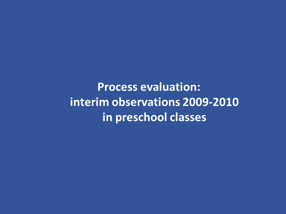 Process evaluation: interim observations 2009-2010 in preschool classes