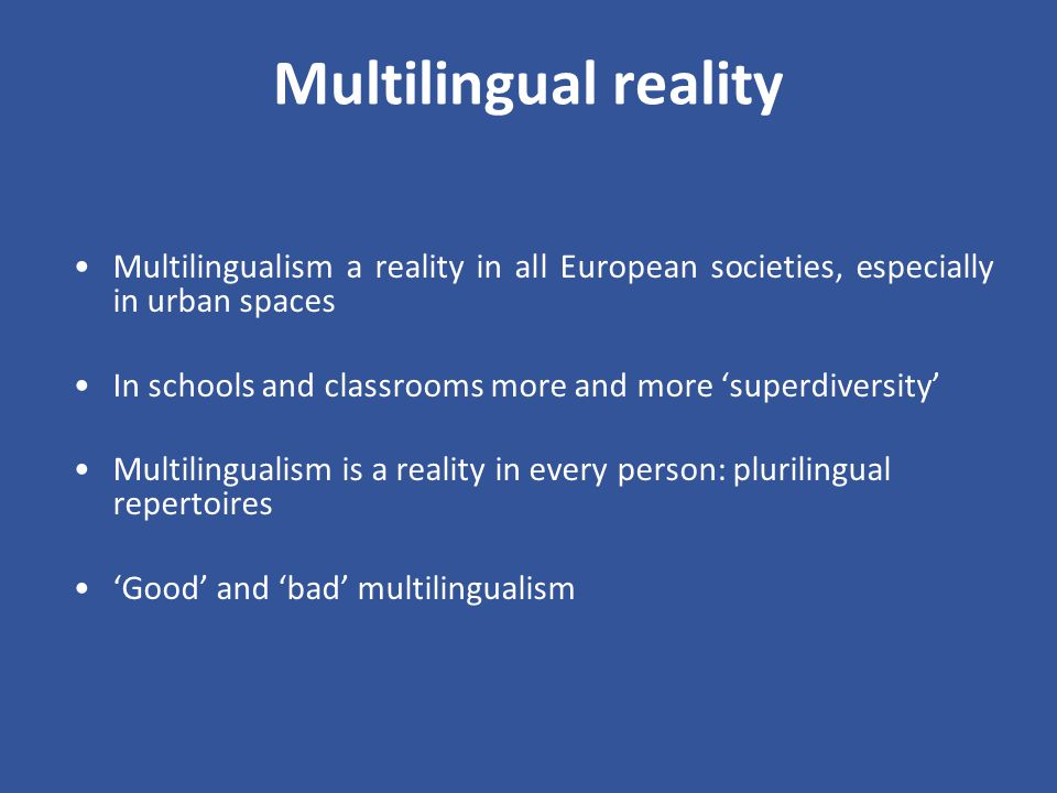 Multilingualism a reality in all European societies, especially in urban spaces In schools and classrooms more and more superdiversity Multilingualism