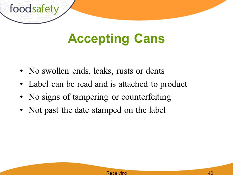 Accepting Cans No swollen ends, leaks, rusts or dents Label can be read and is attached to product No signs of tampering or counterfeiting Not past th