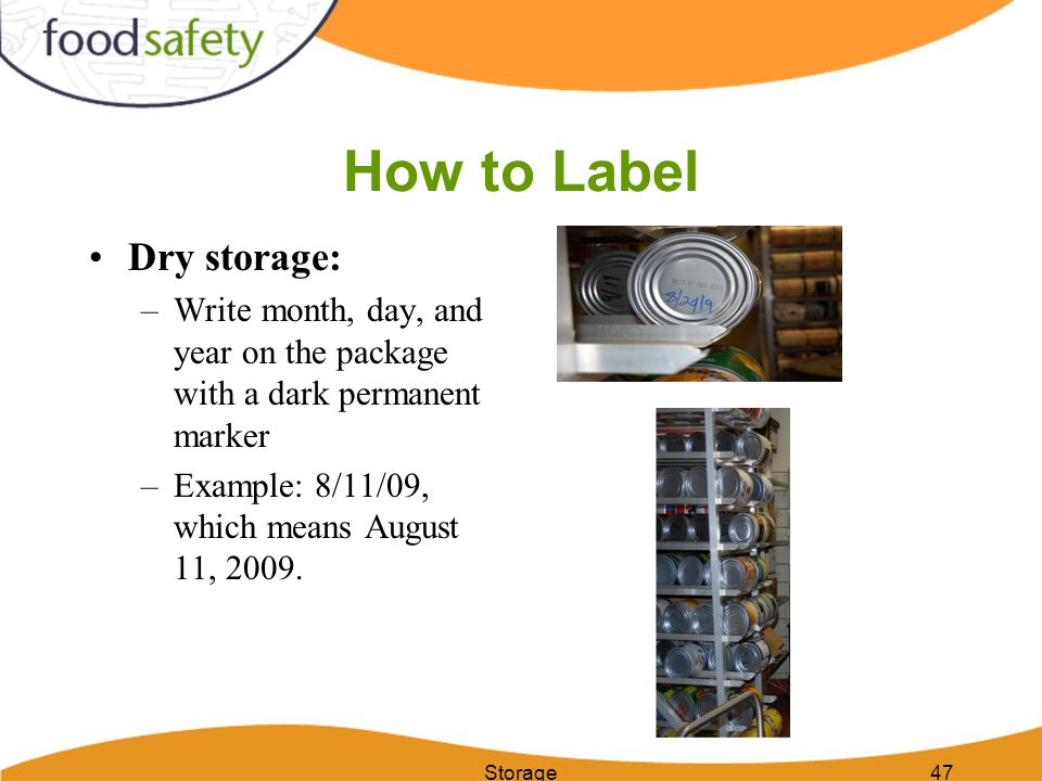 How to Label Dry storage: –Write month, day, and year on the package with a dark permanent marker –Example: 8/11/09, which means August 11, 2009. Stor