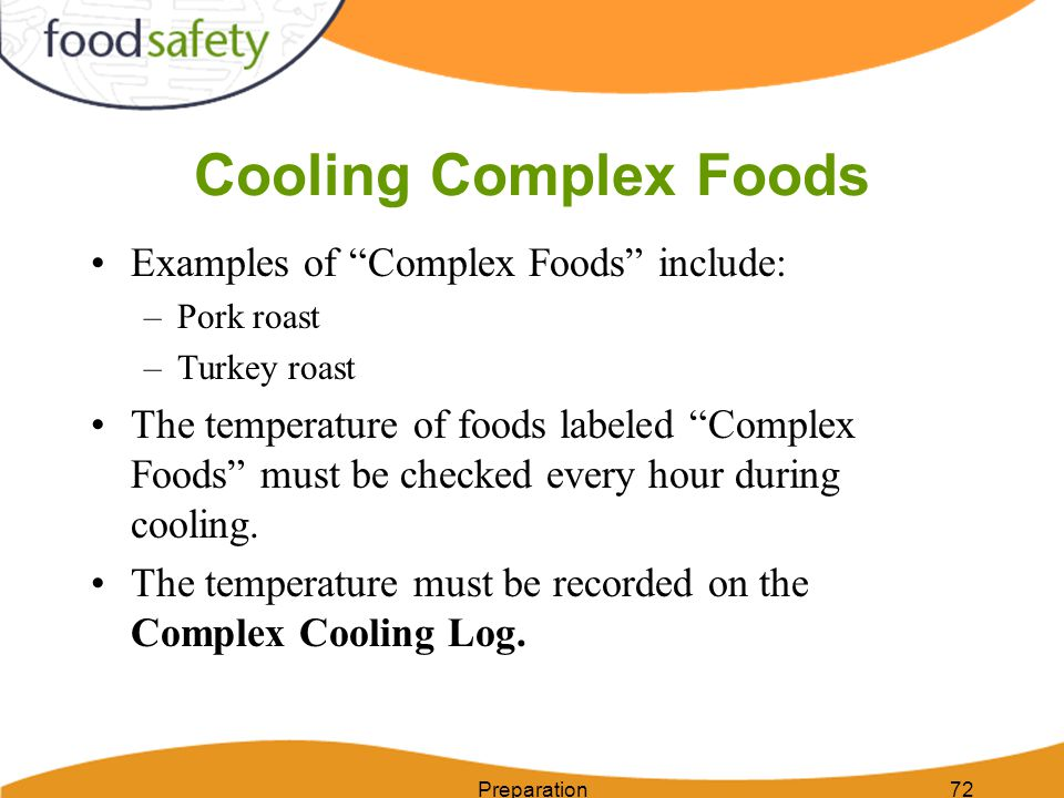 Cooling Complex Foods Examples of Complex Foods include: –Pork roast –Turkey roast The temperature of foods labeled Complex Foods must be checked ever