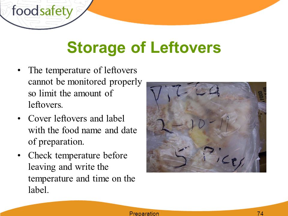 Storage of Leftovers The temperature of leftovers cannot be monitored properly so limit the amount of leftovers. Cover leftovers and label with the fo