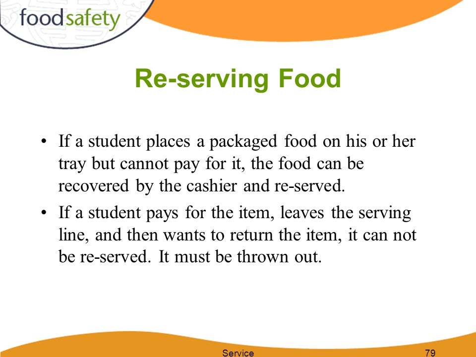 Re-serving Food If a student places a packaged food on his or her tray but cannot pay for it, the food can be recovered by the cashier and re-served.