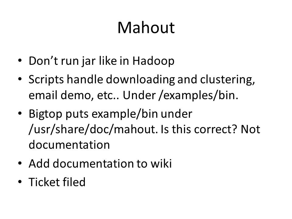 Mahout Dont run jar like in Hadoop Scripts handle downloading and clustering, email demo, etc..