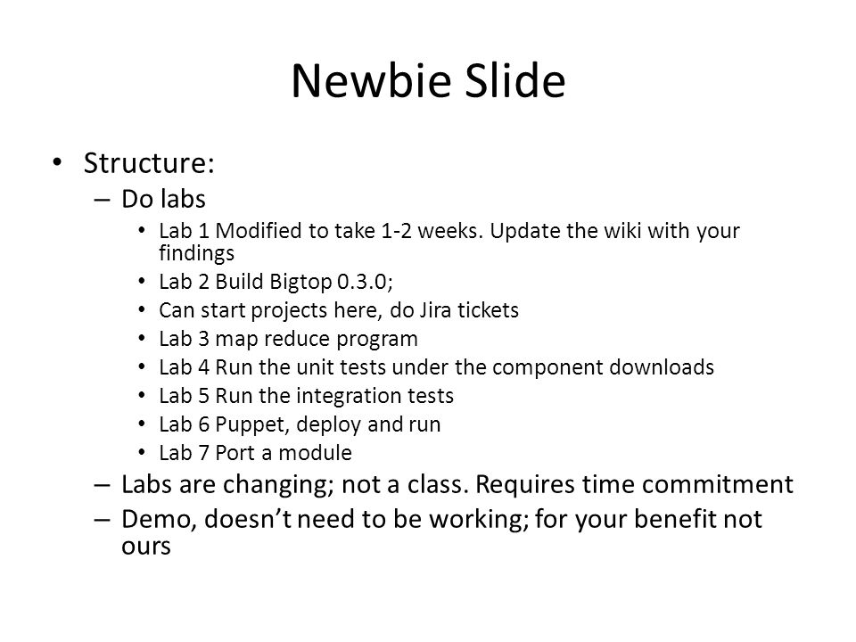 Newbie Slide Structure: – Do labs Lab 1 Modified to take 1-2 weeks.