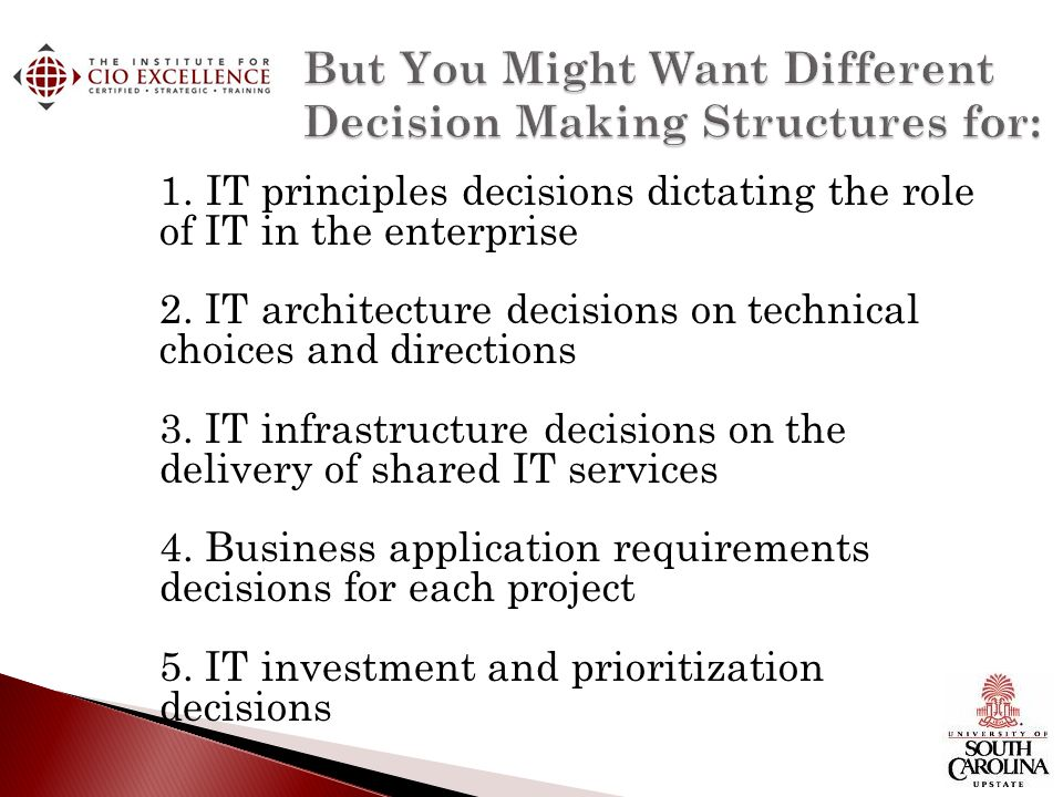 1. IT principles decisions dictating the role of IT in the enterprise 2.