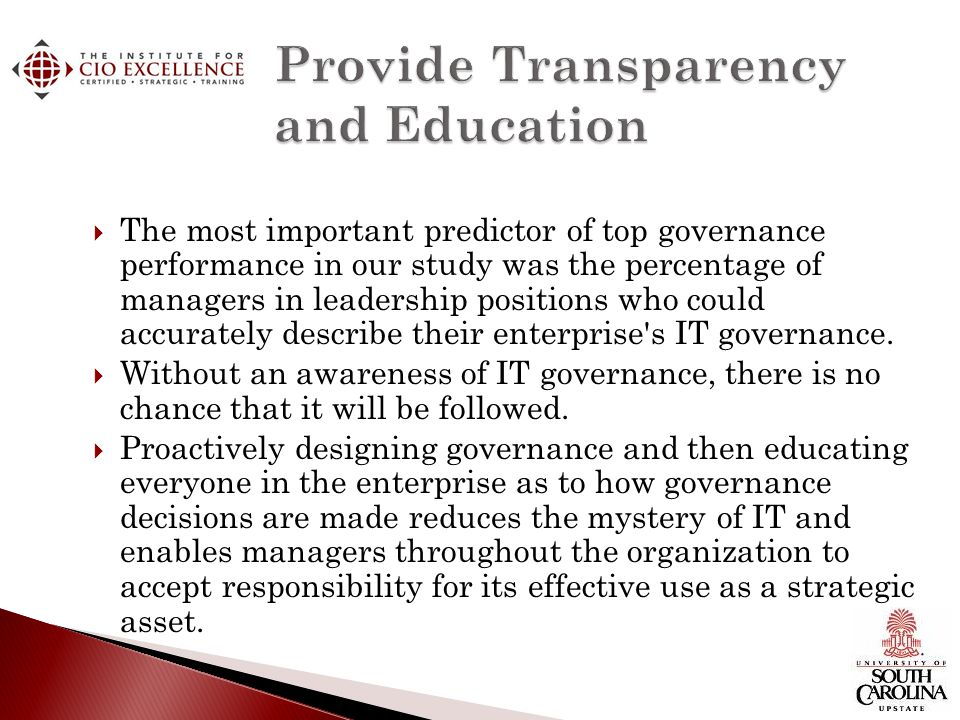 The most important predictor of top governance performance in our study was the percentage of managers in leadership positions who could accurately describe their enterprise s IT governance.