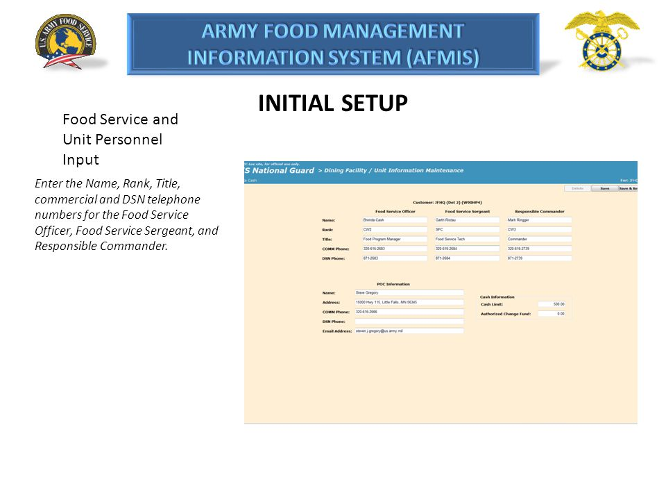 INITIAL SETUP Food Service and Unit Personnel Input Enter the Name, Rank, Title, commercial and DSN telephone numbers for the Food Service Officer, Fo