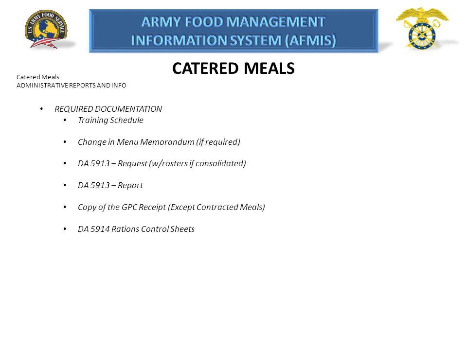Catered Meals ADMINISTRATIVE REPORTS AND INFO REQUIRED DOCUMENTATION Training Schedule Change in Menu Memorandum (if required) DA 5913 – Request (w/ro