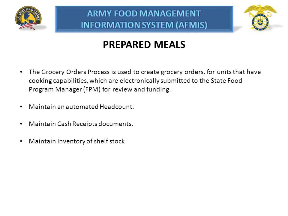 PREPARED MEALS The Grocery Orders Process is used to create grocery orders, for units that have cooking capabilities, which are electronically submitt