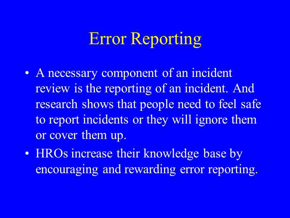Error Reporting A necessary component of an incident review is the reporting of an incident.