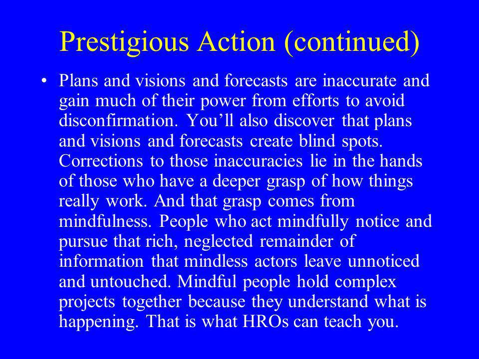 Prestigious Action (continued) Plans and visions and forecasts are inaccurate and gain much of their power from efforts to avoid disconfirmation.