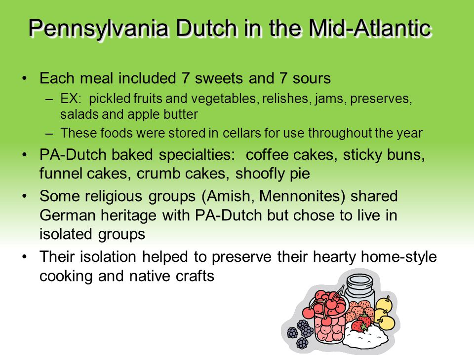 Your Description Goes Here Pennsylvania Dutch in the Mid-Atlantic Each meal included 7 sweets and 7 sours –EX: pickled fruits and vegetables, relishes