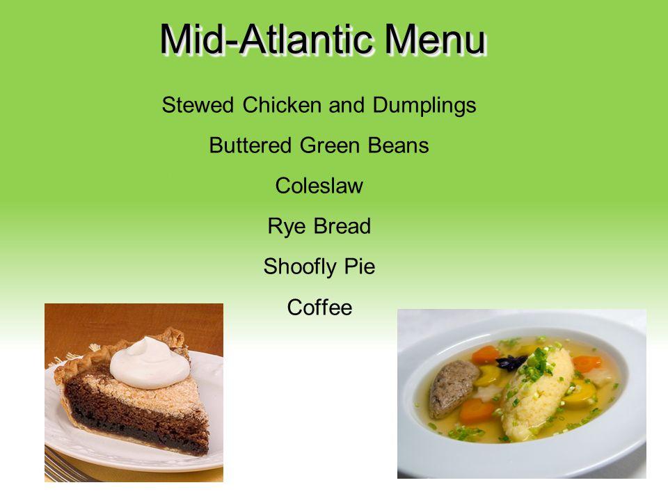 Your Description Goes Here Mid-Atlantic Menu Stewed Chicken and Dumplings Buttered Green Beans Coleslaw Rye Bread Shoofly Pie Coffee