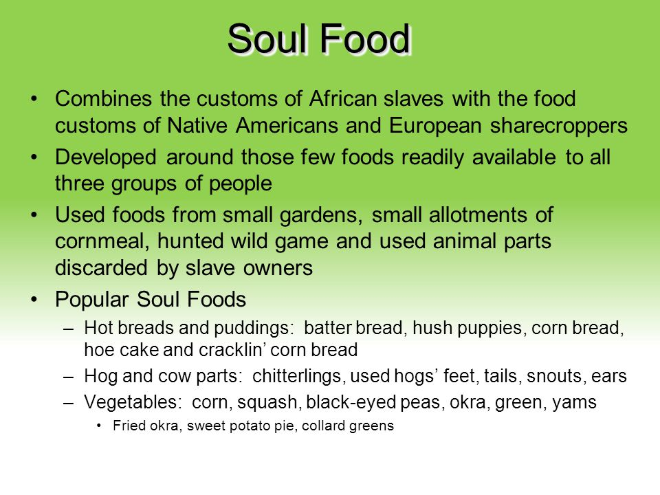 Your Description Goes Here Soul Food Combines the customs of African slaves with the food customs of Native Americans and European sharecroppers Devel
