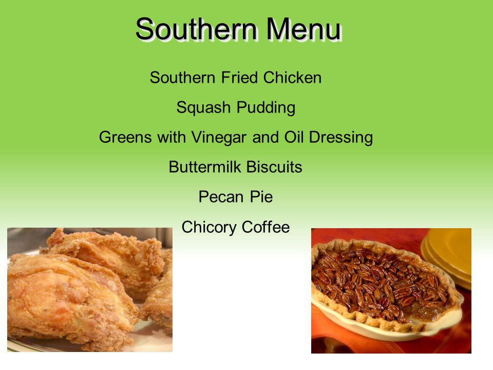 Your Description Goes Here Southern Menu Southern Fried Chicken Squash Pudding Greens with Vinegar and Oil Dressing Buttermilk Biscuits Pecan Pie Chic