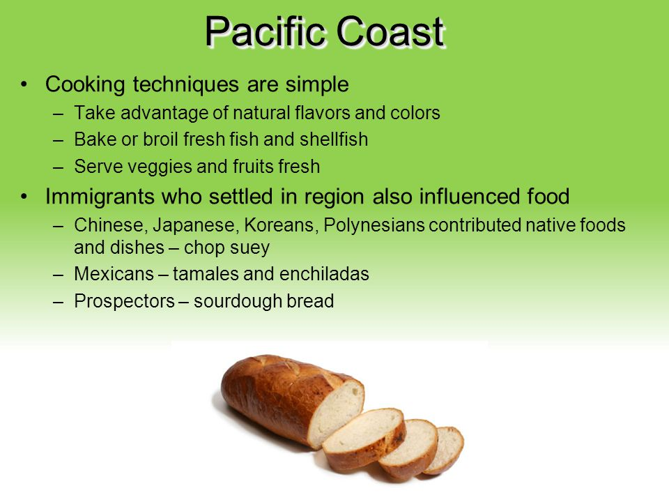 Your Description Goes Here Pacific Coast Cooking techniques are simple –Take advantage of natural flavors and colors –Bake or broil fresh fish and she