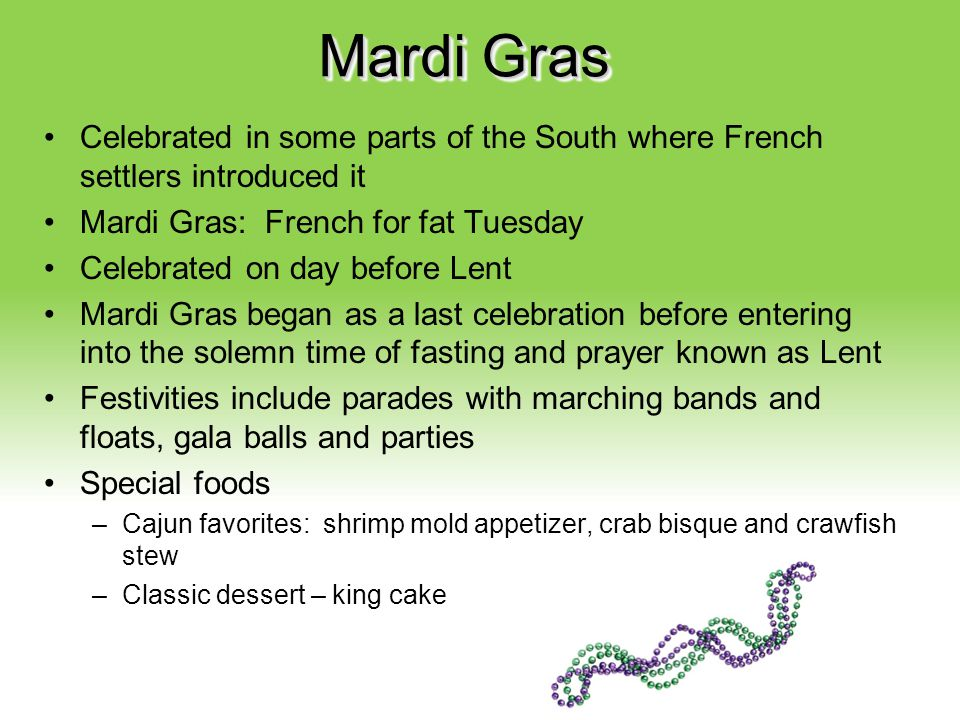 Your Description Goes Here Mardi Gras Celebrated in some parts of the South where French settlers introduced it Mardi Gras: French for fat Tuesday Cel