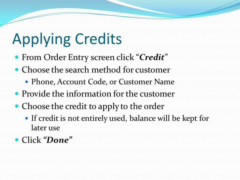 Applying Credits From Order Entry screen click Credit Choose the search method for customer Phone, Account Code, or Customer Name Provide the informat