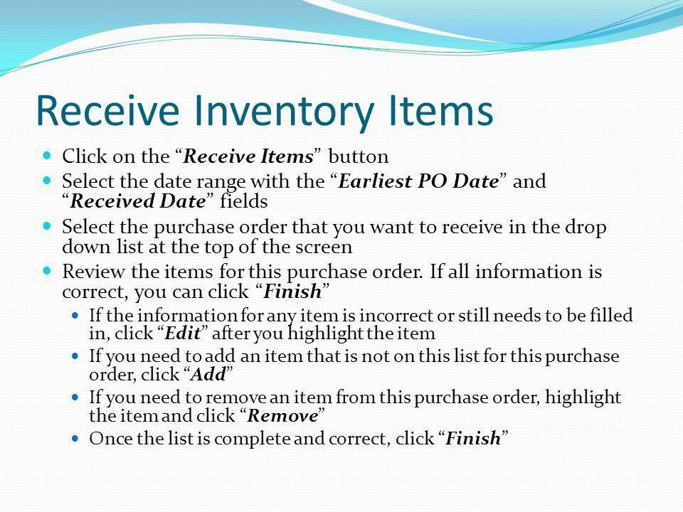 Receive Inventory Items Click on the Receive Items button Select the date range with the Earliest PO Date andReceived Date fields Select the purchase