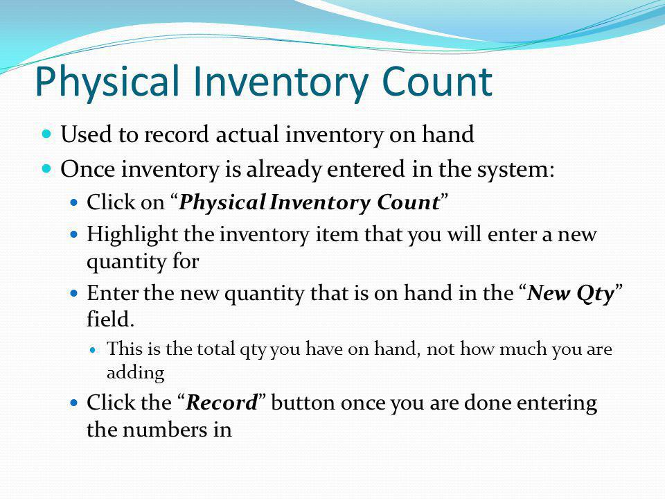 Physical Inventory Count Used to record actual inventory on hand Once inventory is already entered in the system: Click on Physical Inventory Count Hi