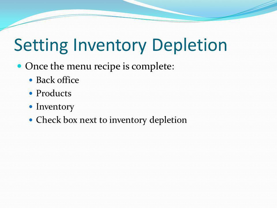 Setting Inventory Depletion Once the menu recipe is complete: Back office Products Inventory Check box next to inventory depletion