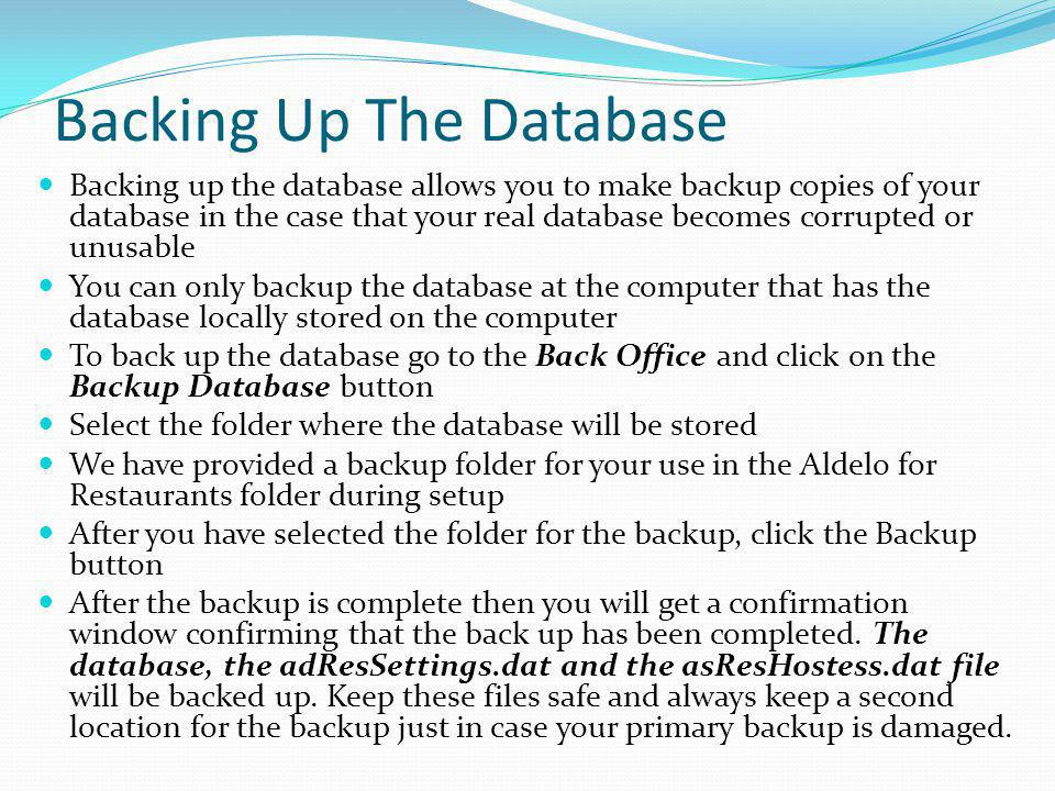 Backing Up The Database Backing up the database allows you to make backup copies of your database in the case that your real database becomes corrupte