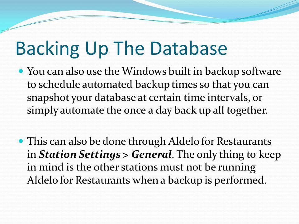 Backing Up The Database You can also use the Windows built in backup software to schedule automated backup times so that you can snapshot your databas