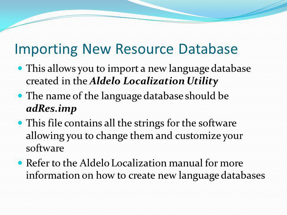 Importing New Resource Database This allows you to import a new language database created in the Aldelo Localization Utility The name of the language
