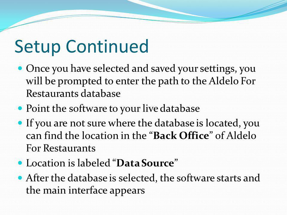 Setup Continued Once you have selected and saved your settings, you will be prompted to enter the path to the Aldelo For Restaurants database Point th