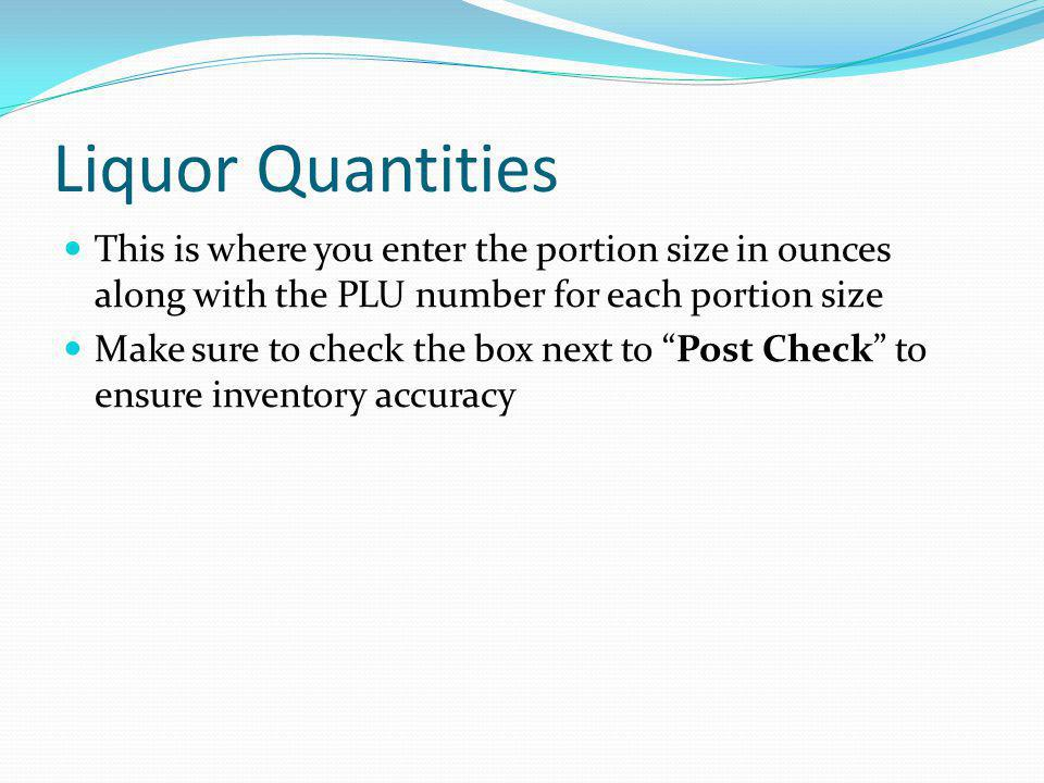 Liquor Quantities This is where you enter the portion size in ounces along with the PLU number for each portion size Make sure to check the box next t