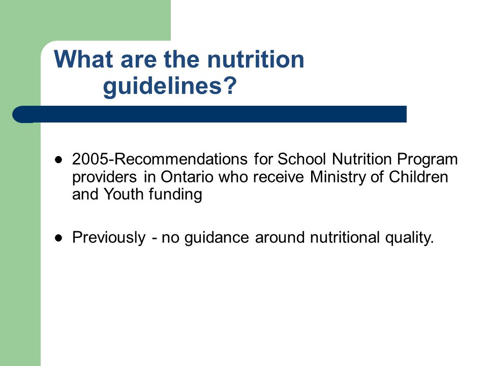 What are the nutrition guidelines? 2005-Recommendations for School Nutrition Program providers in Ontario who receive Ministry of Children and Youth f