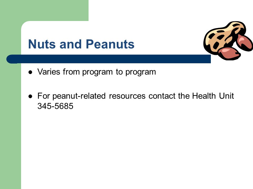 Nuts and Peanuts Varies from program to program For peanut-related resources contact the Health Unit 345-5685