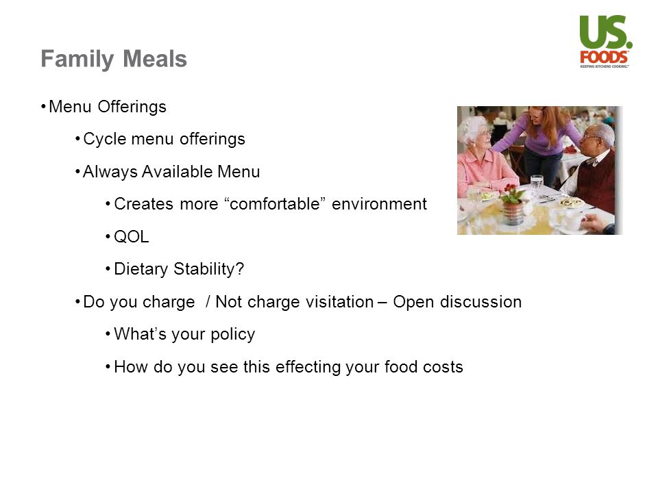 Family Meals Menu Offerings Cycle menu offerings Always Available Menu Creates more comfortable environment QOL Dietary Stability.