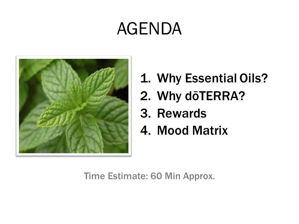 AGENDA 1.Why Essential Oils? 2.Why dōTERRA? 3.Rewards 4.Mood Matrix Time Estimate: 60 Min Approx.